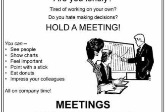 The practical alternative to work. Hold a meeting!